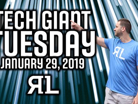 Tech Giant Tuesday January 29th, 2019