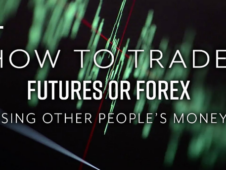 How to Trade Futures and Forex with Other Peoples Money (OPM)
