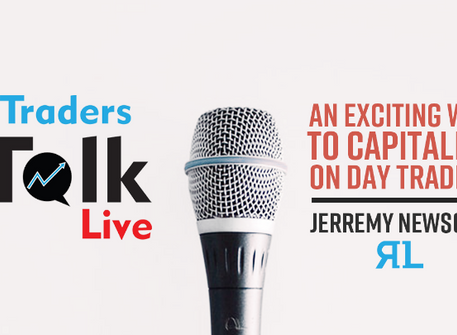 Traders Talk Live (webinar): An Exciting Way To Capitalize On Day Trading by Jerremy Newsome