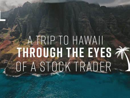 A Trip to Hawaii Through the Eyes of a Stock Trader
