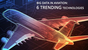 Big data in Aviation: 6 Trending Technologies