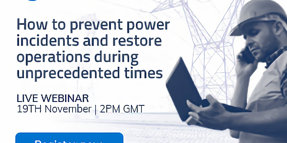 Power response: Preventing incidents, restoring operations in unprecedented times