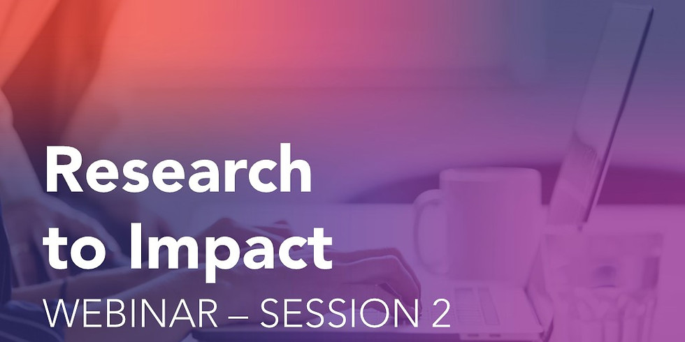 Research to Impact Webinar – Session 2