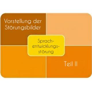 Vorstellung der Störungsbilder: Sprachentwicklungsstörung - Teil II