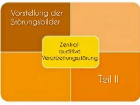 Vorstellung der Störungsbilder: Zentral-auditive Verarbeitungsstörung - Teil II