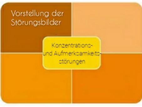 Vorstellung der Störungsbilder: Konzentrations- und Aufmerksamkeitsstörungen