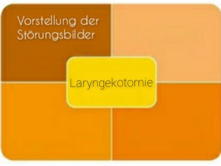 Vorstellung der Störungsbilder: Laryngektomie