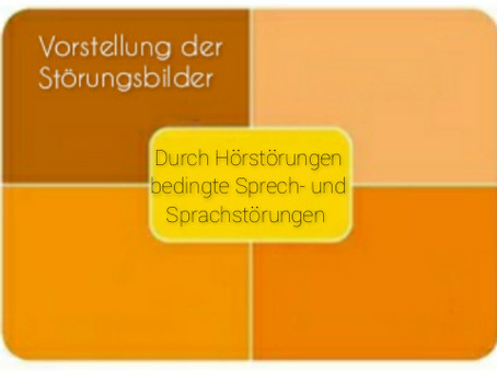 Vorstellung der Störungsbilder: Durch Hörstörungen bedingte Sprech- und Sprachstörungen