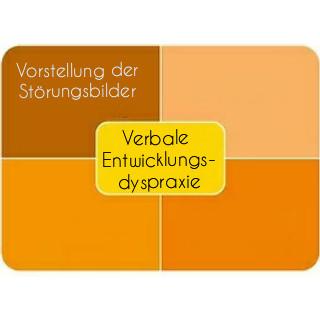 Vorstellung der Störungsbilder: verbale Entwicklungsdyspraxie