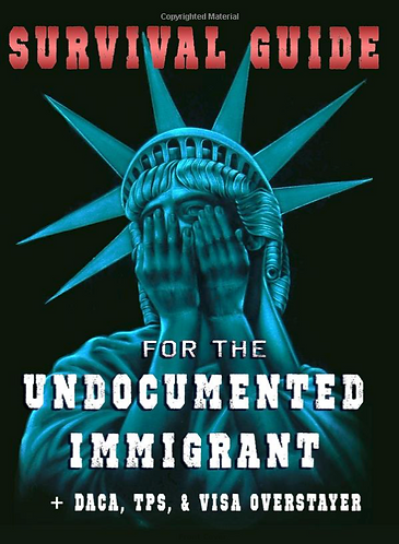 Survival Guide for the Undocumented Immigrant in Trump's America Paperback