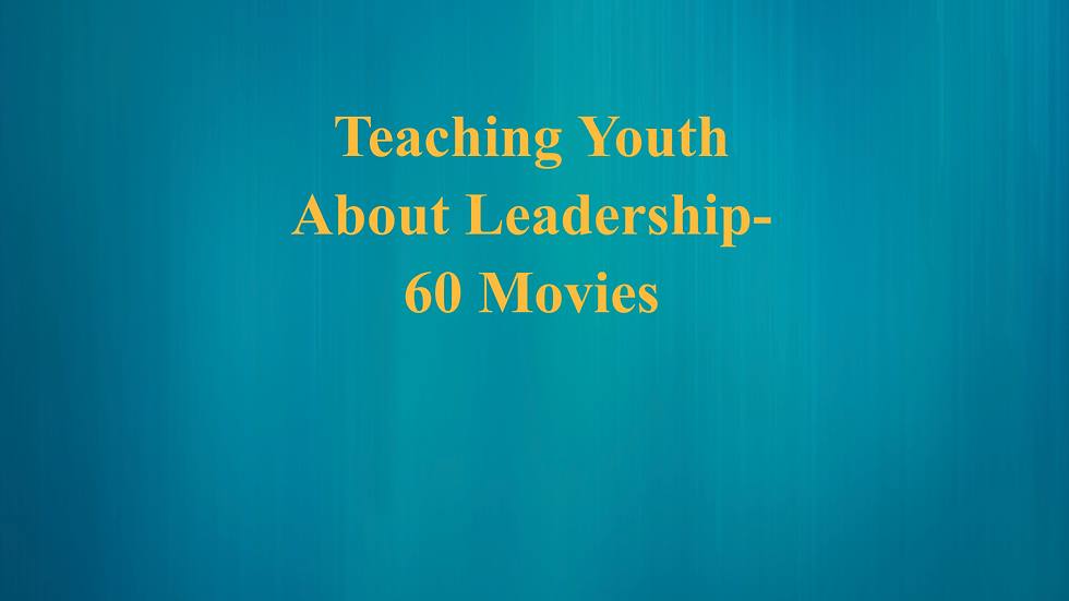 Teaching Youth About Leadership - 60 Movies