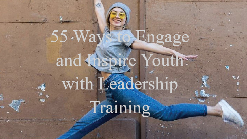 55 Ways to Engage and Inspire Youth with Leadership Trainig e-Book