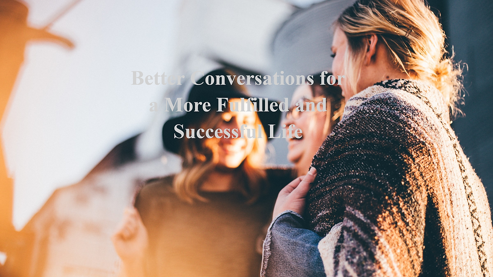 Better Conversation for a More Fulfilled and Successful Life