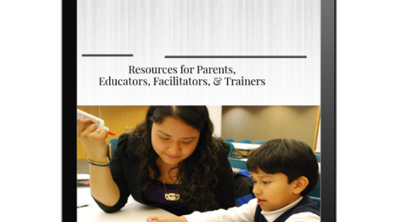 Resources for Parents,Educators, Trainers, and Facilitators Special Report