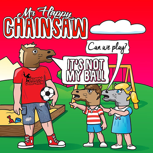 Mr Happy Chainsaw - It's Not My Ball