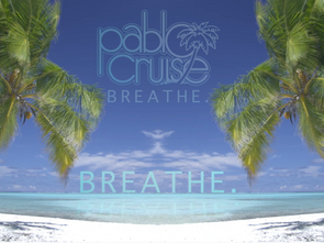 "Pablo Cruise New Official Lyric Video ""Breathe"" Out Today!"