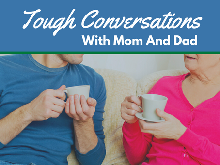 Tough Conversations with Mom and Dad