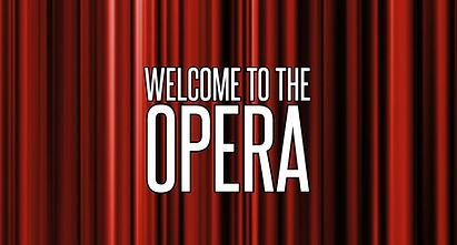 WELCOME TO THE OPERA.jpg