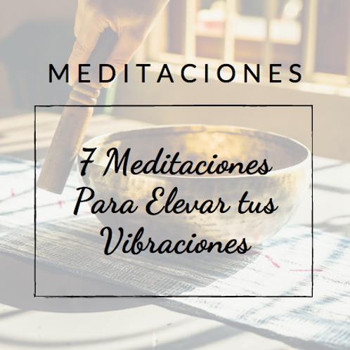 7 Meditaciones para Elevar tu Vibración
