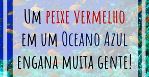 Um peixe vermelho em um oceano azul engana muita gente!