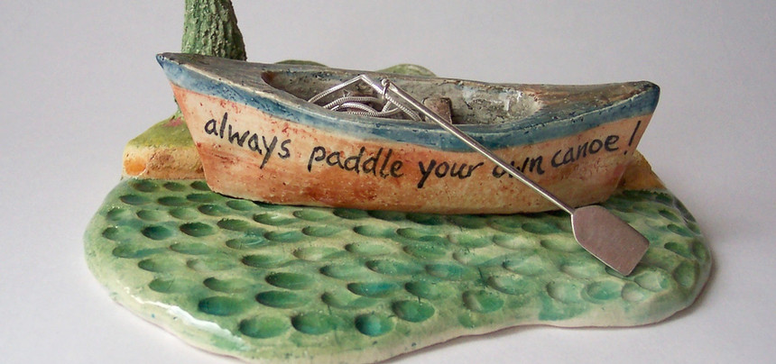 'always paddle your own canoe'
