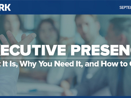 Executive Presence: What It Is, Why You Need It, and How to Get It