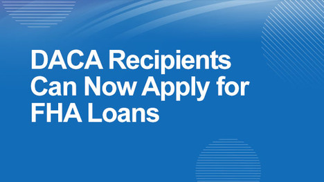 DACA recipients can now apply for FHA loans