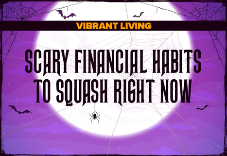 Scary Financial Habits to Squash Right Now