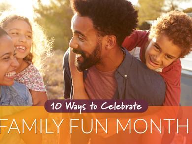 10 Ways to Celebrate Family Fun Month!