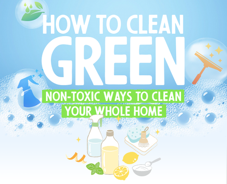 How to Clean Green: Non-Toxic Ways to Clean Your Whole Home