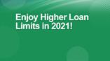 Enjoy Higher Loan Limits in 2021!