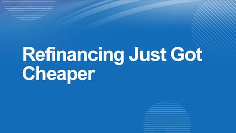 Refinancing Just Got Cheaper