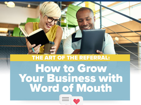 The Art of the Referral: How to Grow Your Business with Word of Mouth