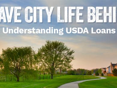 Leave City Life Behind: Understanding USDA Loans