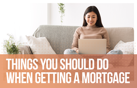 Things You Should Do When Getting a Mortgage
