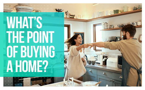 What's the Point of Buying a Home?