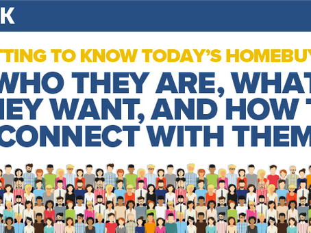 Getting to Know Today's Homebuyer: Who They Are, What They Want, and How to Connect With Them