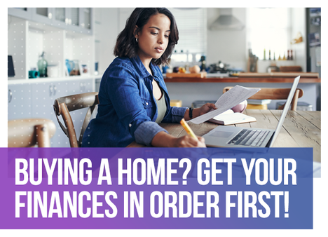 Buying a Home? Get Your Finances in Order First!
