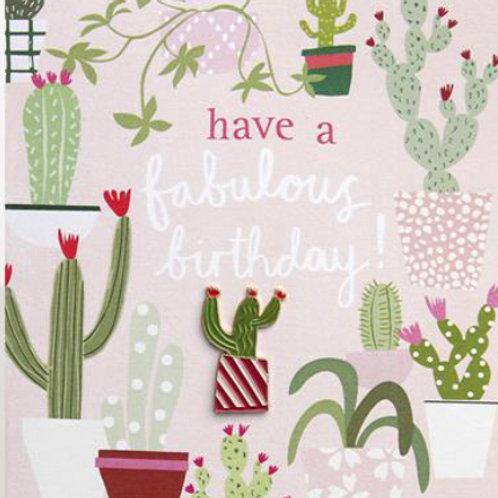 Caroline Gardner - Have A Fabulous Birthday Cactus Pin