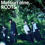 2021.09.15 祭nine.「ROOTS」 [パターンA]