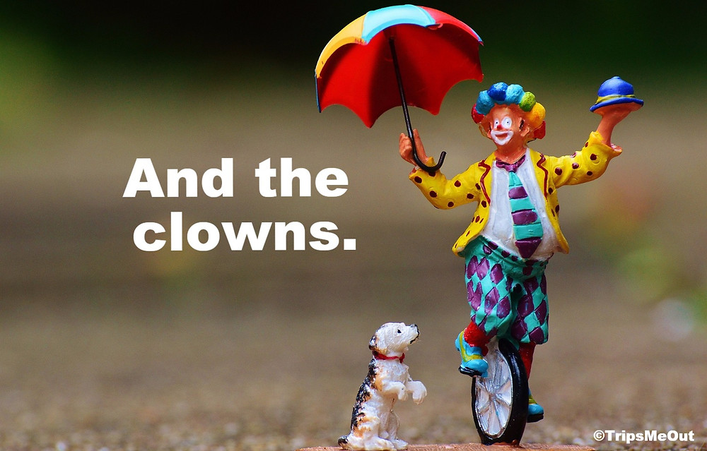 And the clowns.