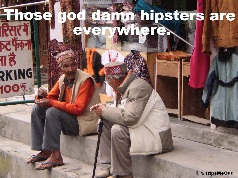 Those god damn hipsters are everywhere.