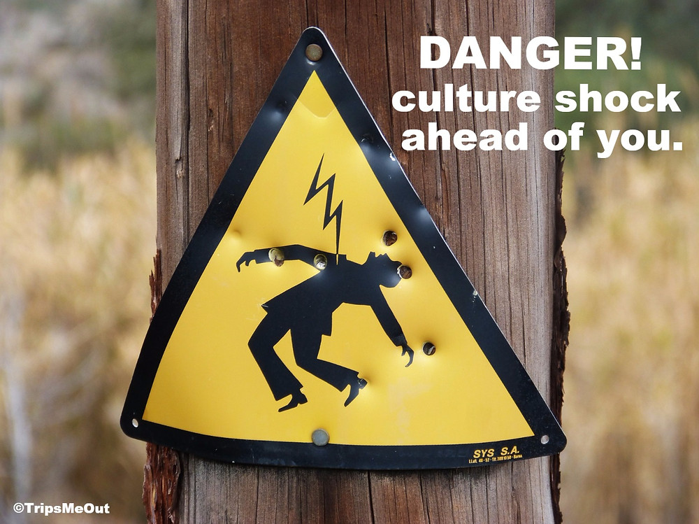 DANGER! Culture shock ahead of you.