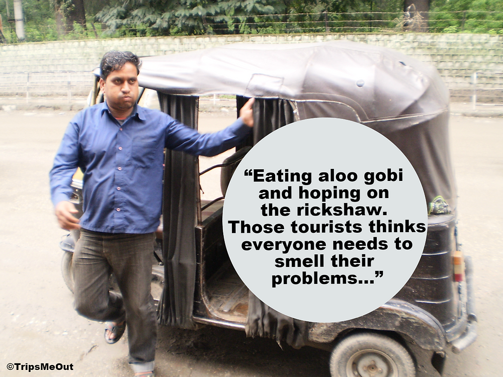 """Eating aloo gobi and hoping on the rickshaw. Those tourists thinks everyone needs to smell their problems..."""