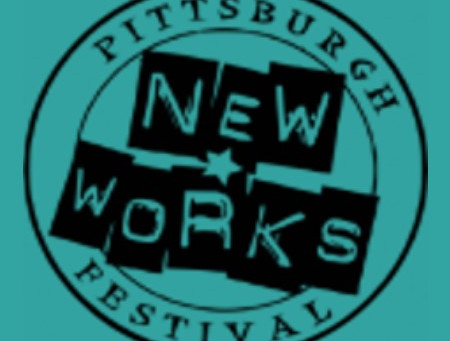 The Pittsburgh New Works Festival  Aug. 19th - Sep. 23 at Carnegie Stage