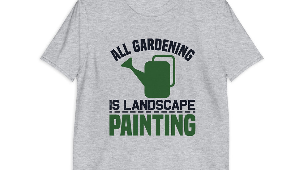 All gardening is landscape painting | Unisex T-Shirt