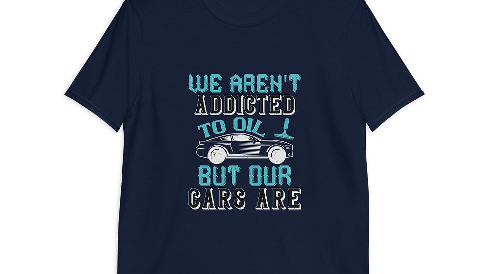 We aren't addicted to oil, but our cars are | T-Shirt | Men