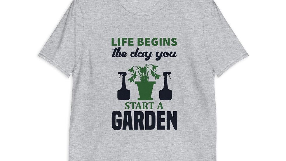 Life Begins the day you start a garden | Unisex T-Shirt