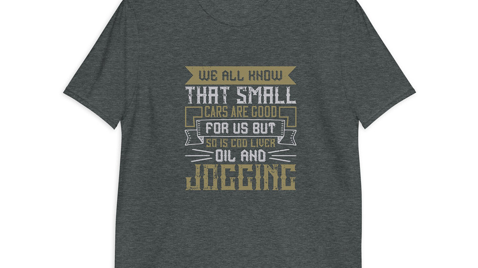 We all know that small cars are good | T-Shirt | Men