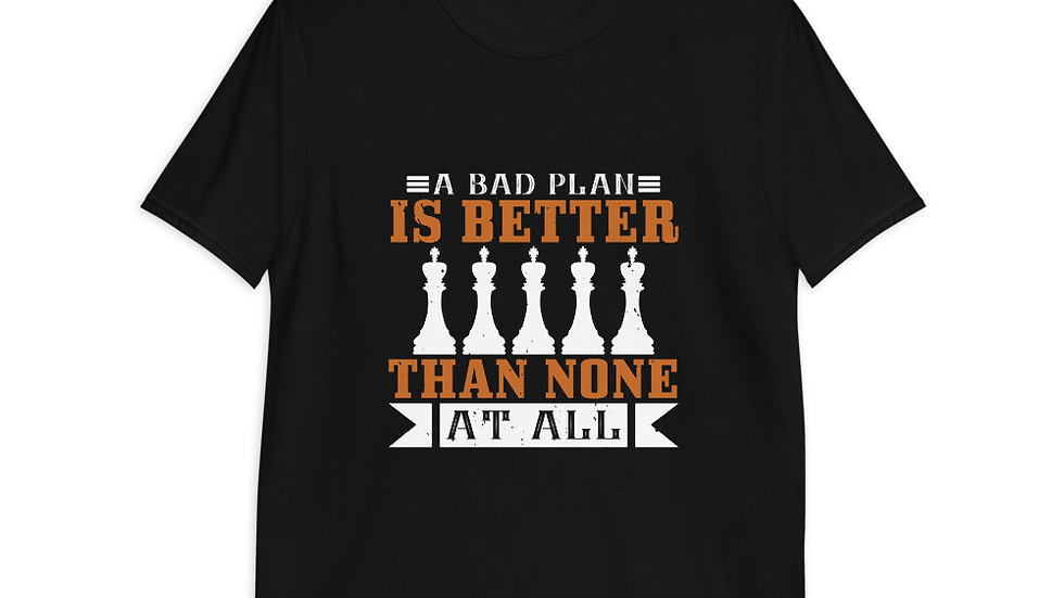 A bad plan is better than none at all | Short-Sleeve T-Shirt | Men